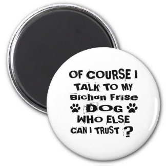Of Course I Talk To My Bichon Frise Dog Designs Magnet