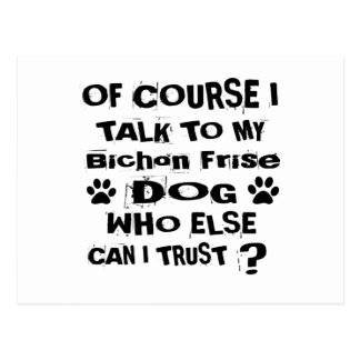 Of Course I Talk To My Bichon Frise Dog Designs Postcard