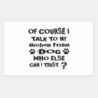 Of Course I Talk To My Bichon Frise Dog Designs Sticker