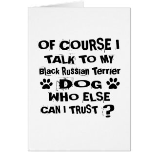 Of Course I Talk To My Black Russian Terrier Dog D Card