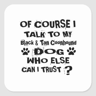 Of Course I Talk To My Black & Tan Coonhound Dog D Square Sticker
