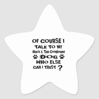 Of Course I Talk To My Black & Tan Coonhound Dog D Star Sticker