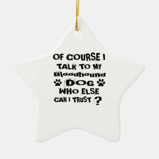 Of Course I Talk To My Bloodhound Dog Designs Ceramic Ornament