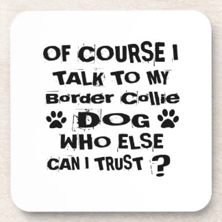 Of Course I Talk To My Border Collie Dog Designs Coaster