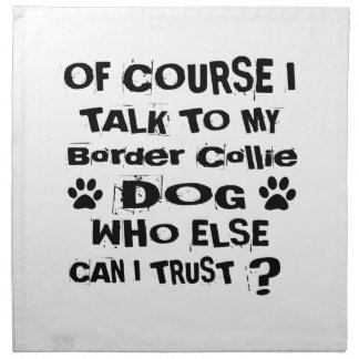 Of Course I Talk To My Border Collie Dog Designs Napkin