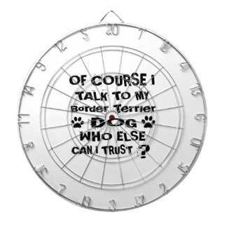 Of Course I Talk To My Border Terrier Dog Designs Dartboard
