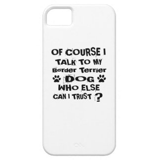 Of Course I Talk To My Border Terrier Dog Designs iPhone 5 Case