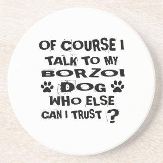 Of Course I Talk To My BORZOI Dog Designs Coaster