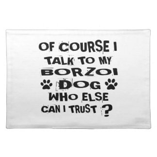 Of Course I Talk To My BORZOI Dog Designs Placemat