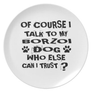 Of Course I Talk To My BORZOI Dog Designs Plate