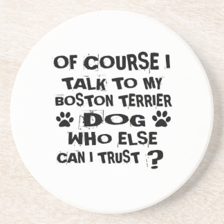 Of Course I Talk To My BOSTON TERRIER Dog Designs Coaster