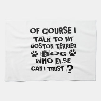Of Course I Talk To My BOSTON TERRIER Dog Designs Kitchen Towel