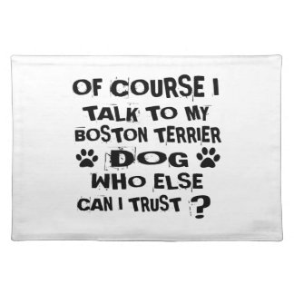 Of Course I Talk To My BOSTON TERRIER Dog Designs Placemat