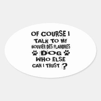 Of Course I Talk To My BOUVIER DES FLANDRES Dog De Oval Sticker