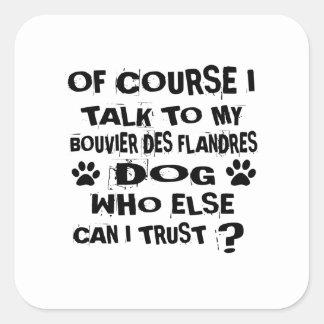Of Course I Talk To My BOUVIER DES FLANDRES Dog De Square Sticker