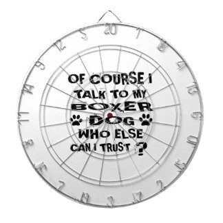 Of Course I Talk To My BOXER Dog Designs Dartboard