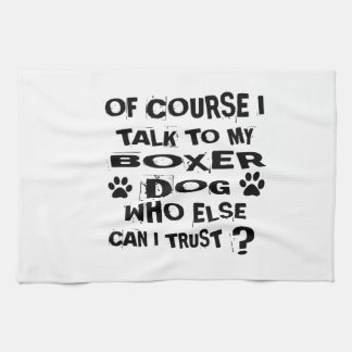 Of Course I Talk To My BOXER Dog Designs Kitchen Towel