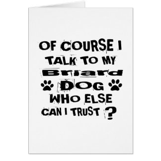 Of Course I Talk To My Briard Dog Designs Card