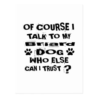 Of Course I Talk To My Briard Dog Designs Postcard