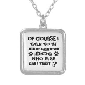 Of Course I Talk To My Briard Dog Designs Silver Plated Necklace