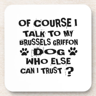 OF COURSE I TALK TO MY BRUSSELS GRIFFON DOG DESIGN COASTER