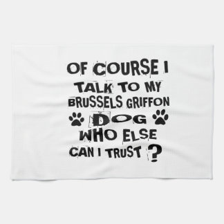 OF COURSE I TALK TO MY BRUSSELS GRIFFON DOG DESIGN KITCHEN TOWEL