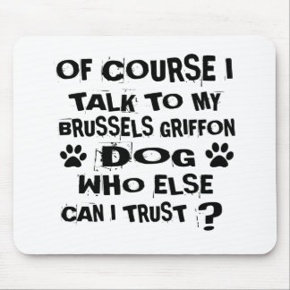 OF COURSE I TALK TO MY BRUSSELS GRIFFON DOG DESIGN MOUSE PAD