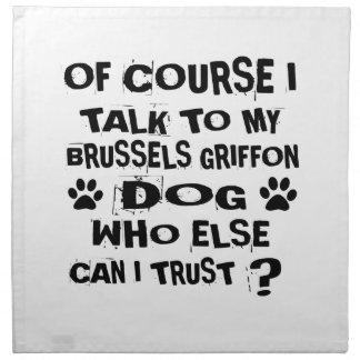 OF COURSE I TALK TO MY BRUSSELS GRIFFON DOG DESIGN NAPKIN