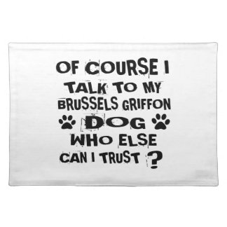 OF COURSE I TALK TO MY BRUSSELS GRIFFON DOG DESIGN PLACEMAT