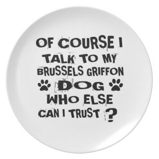 OF COURSE I TALK TO MY BRUSSELS GRIFFON DOG DESIGN PLATE
