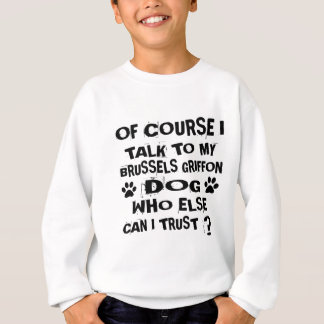 OF COURSE I TALK TO MY BRUSSELS GRIFFON DOG DESIGN SWEATSHIRT