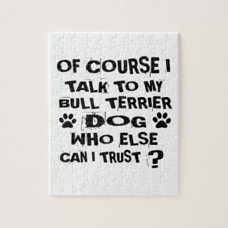 OF COURSE I TALK TO MY BULL TERRIER DOG DESIGNS JIGSAW PUZZLE