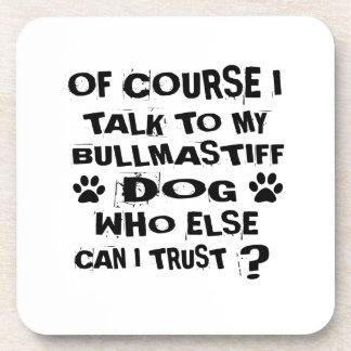 OF COURSE I TALK TO MY BULLMASTIFF DOG DESIGNS COASTER