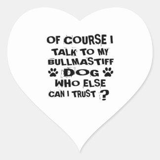 OF COURSE I TALK TO MY BULLMASTIFF DOG DESIGNS HEART STICKER