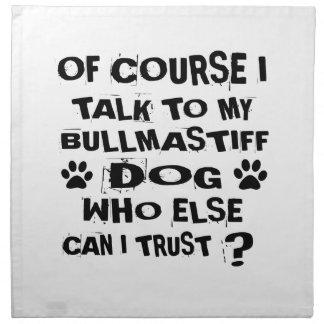 OF COURSE I TALK TO MY BULLMASTIFF DOG DESIGNS NAPKIN