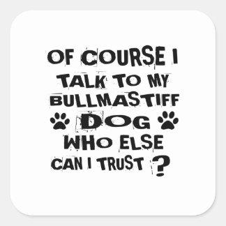 OF COURSE I TALK TO MY BULLMASTIFF DOG DESIGNS SQUARE STICKER