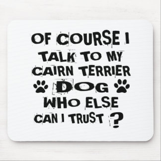 OF COURSE I TALK TO MY CAIRN TERRIER DOG DESIGNS MOUSE PAD