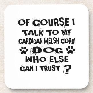 OF COURSE I TALK TO MY CARDIGAN WELSH CORGI DOG DE COASTER