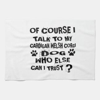 OF COURSE I TALK TO MY CARDIGAN WELSH CORGI DOG DE KITCHEN TOWEL