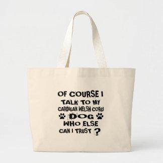 OF COURSE I TALK TO MY CARDIGAN WELSH CORGI DOG DE LARGE TOTE BAG