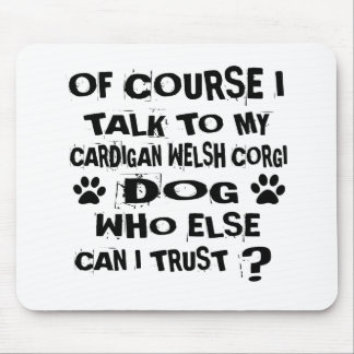 OF COURSE I TALK TO MY CARDIGAN WELSH CORGI DOG DE MOUSE PAD