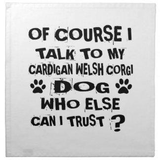 OF COURSE I TALK TO MY CARDIGAN WELSH CORGI DOG DE NAPKIN