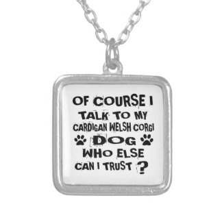 OF COURSE I TALK TO MY CARDIGAN WELSH CORGI DOG DE SILVER PLATED NECKLACE
