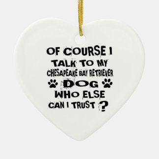 OF COURSE I TALK TO MY CHESAPEAKE BAY RETRIEVER DO CERAMIC ORNAMENT