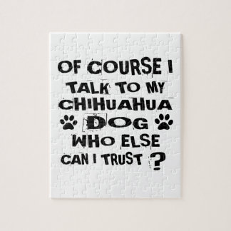 OF COURSE I TALK TO MY CHIHUAHUA DOG DESIGNS JIGSAW PUZZLE