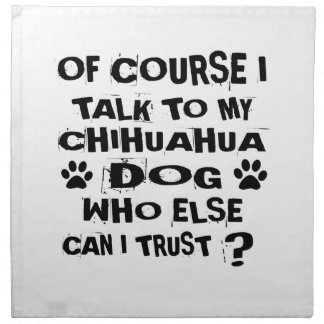 OF COURSE I TALK TO MY CHIHUAHUA DOG DESIGNS NAPKIN