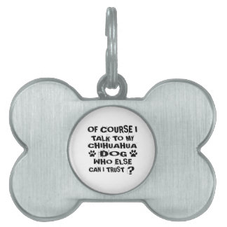 OF COURSE I TALK TO MY CHIHUAHUA DOG DESIGNS PET NAME TAG