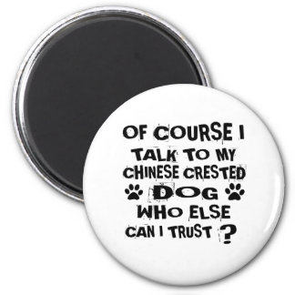 OF COURSE I TALK TO MY CHINESE CRESTED DOG DESIGNS MAGNET