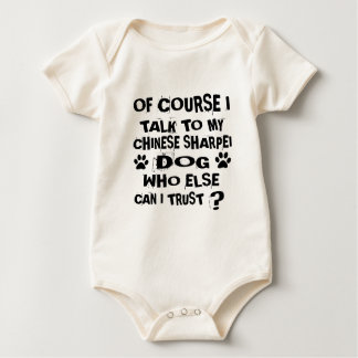 OF COURSE I TALK TO MY CHINESE SHARPEI DOG DESIGNS BABY BODYSUIT
