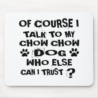 OF COURSE I TALK TO MY CHOW CHOW DOG DESIGNS MOUSE PAD